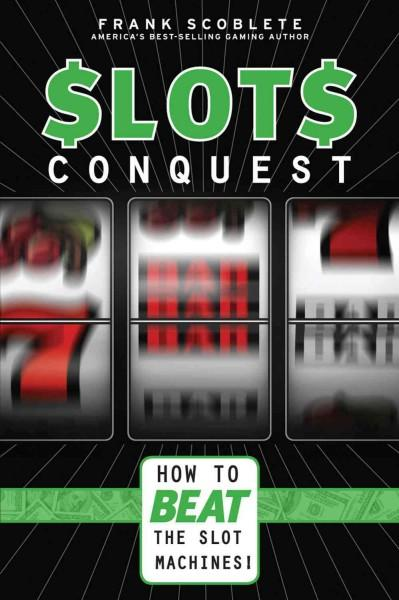 Slots Conquest: How to Beat the Slot Machines! (Paperback)