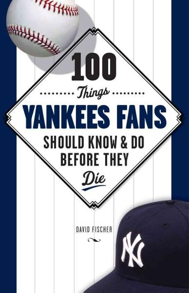 100 Things Yankees Fans Should Know & Do Before They Die (Paperback)