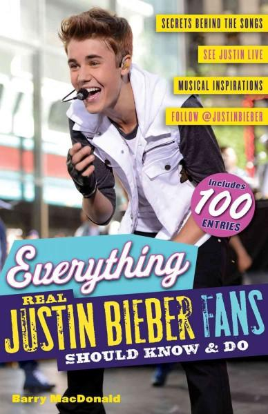 Everything Real Justin Bieber Fans Should Know & Do (Paperback)