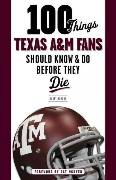 100 Things Texas A&M Fans Should Know & Do Before They Die (Paperback)