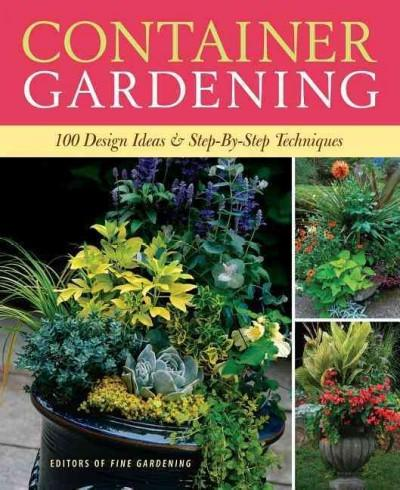 Container Gardening: 250 Design Ideas & Step-By-Step Techniques (Paperback)