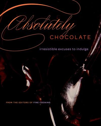 Absolutely Chocolate: Irresistible Excuses to Indulge (Hardcover)