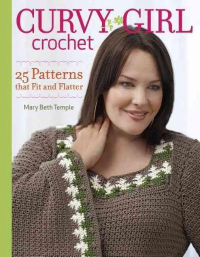 Curvy Girl Crochet: 25 Patterns That Fit and Flatter (Paperback)