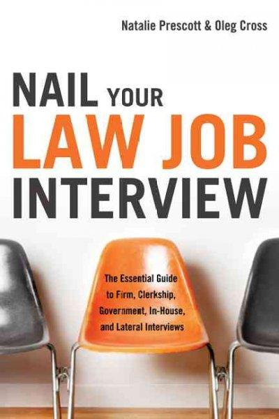 Nail Your Law Job Interview: The Essential Guide to Firm, Clerkship, Government, In-House, and Lateral Interviews (Paperback)