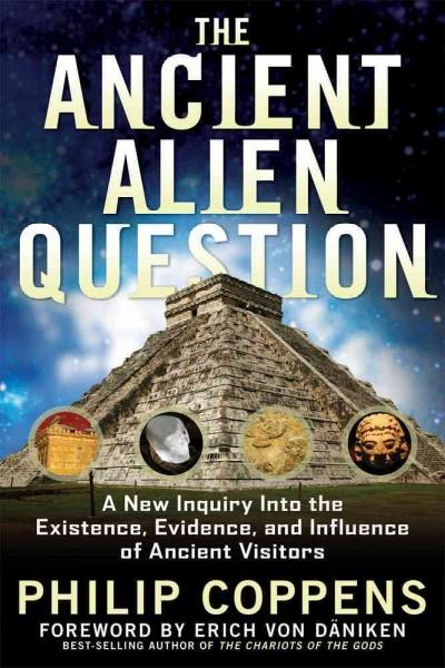 The Ancient Alien Question: A New Inquiry into the Existence, Evidence, and Influence of Ancient Visitors (Paperback)
