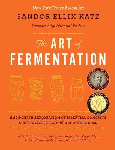 The Art of Fermentation: An In-Depth Exploration of Essential Concepts and Processes from Around the World (Hardcover)