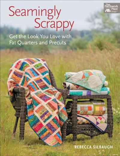 Seamingly Scrappy: Get the Look You Love with Fat Quarters and Precuts (Paperback)