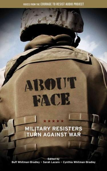 About Face: Military Resisters Turn Against War (Paperback)