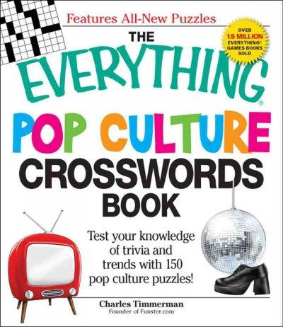 The Everything Pop Culture Crosswords Book: Test Your Knowledge of Trivia and Trends With 150 Pop Culture Puzzles! (Paperback)