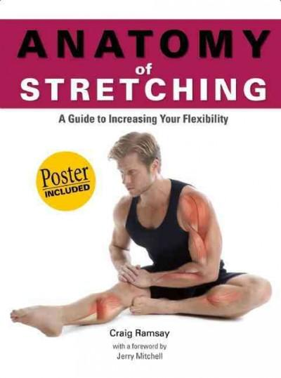 Anatomy of Stretching: A Guide to Increasing Your Flexibility