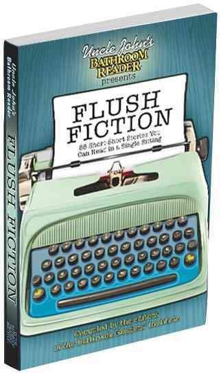 Uncle John's Bathroom Reader Presents Flush Fiction: 88 Short-Short Stories You Can Read in a Single Sitting (Paperback)