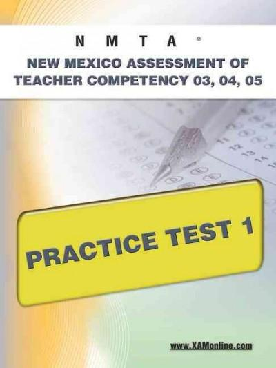 NMTA New Mexico Assessment of Teacher Competency 03, 04, 05 Practice Test 1: Teacher Certification (Paperback)