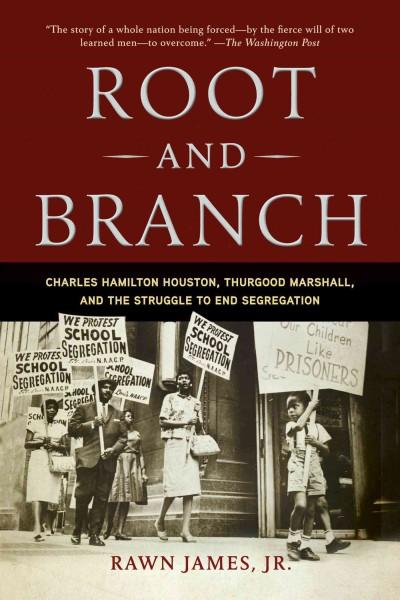Root and Branch: Charles Hamilton Houston, Thurgood Marshall, and the Struggle to End Segregation (Paperback)