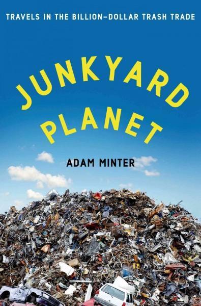 Junkyard Planet: Travels in the Billion-Dollar Trash Trade (Hardcover)