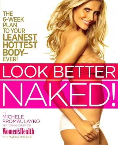 Look Better Naked!: The 6-week Plan to Your Leanest, Hottest Body Ever! (Paperback)