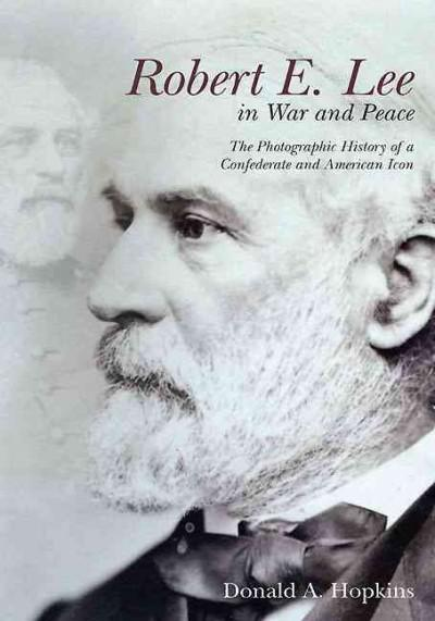 Robert E. Lee in War and Peace: The Photographic History of a Confederate and American Icon (Hardcover)