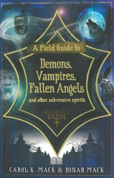 A Field Guide to Demons, Vampires, Fallen Angels and Other Subversive Spirits (Paperback)