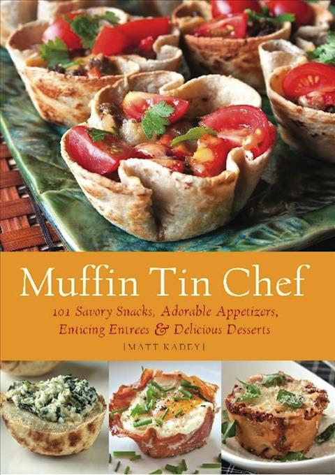 Muffin Tin Chef: 101 Savory Snacks, Adorable Appetizers, Enticing Entrees & Delicious Desserts (Paperback)