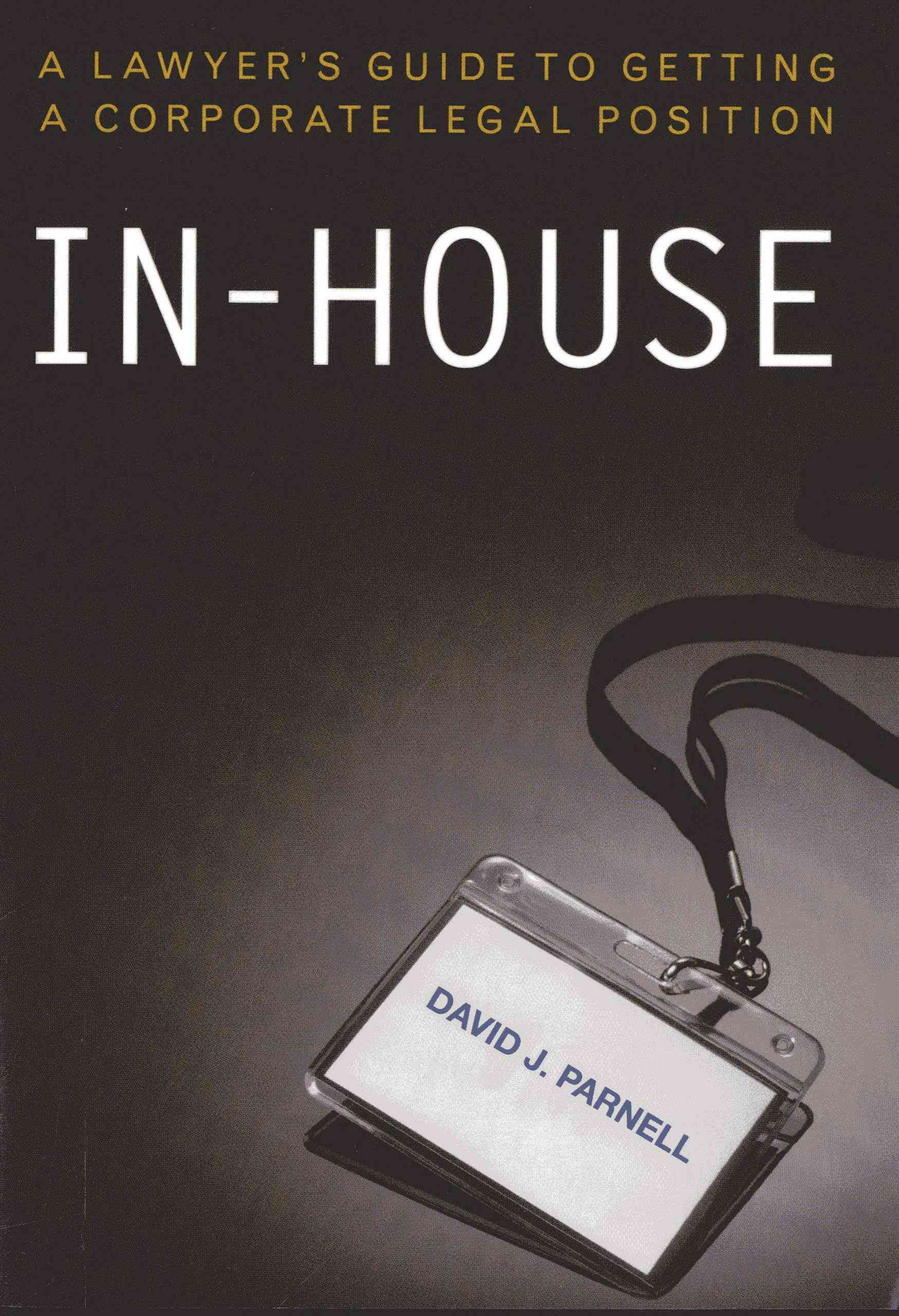 In-House: A Lawyer's Guide to Getting a Corporate Legal Position (Paperback)