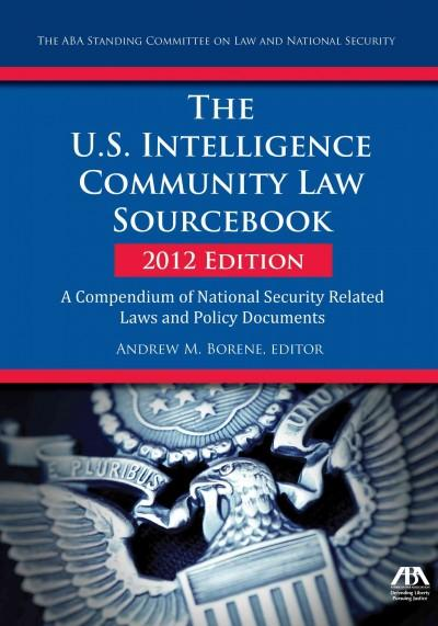 The U.S. Intelligence Community Law Sourcebook 2012: A Compendium of National Security Related Laws and Policy Do... (Paperback)