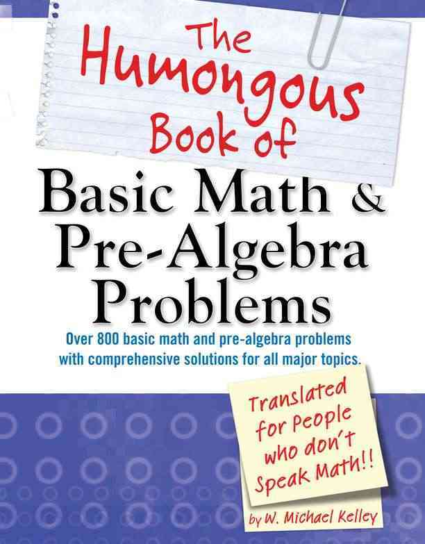 The Humongous Book of Basic Math & Pre-Algebra Problems: Translated for People Who Don't Speak Math (Paperback)