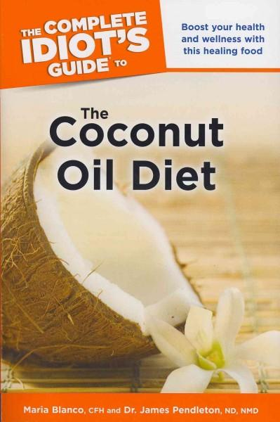 The Complete Idiot's Guide to the Coconut Oil Diet (Paperback)
