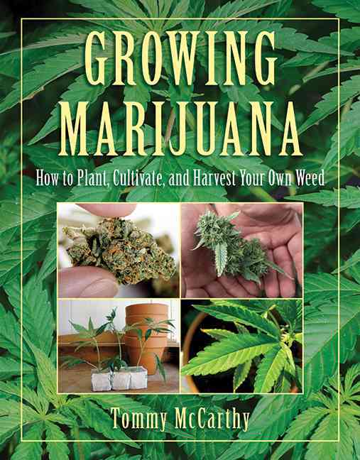 Growing Marijuana: How to Plant, Cultivate, and Harvest Your Own Weed (Paperback)