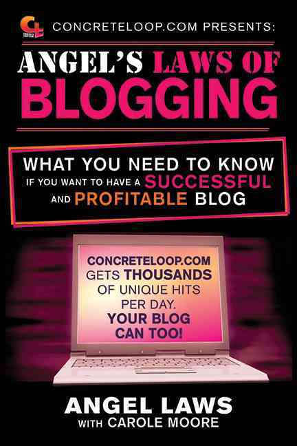 Concreteloop.com Presents: Angel's Laws of Blogging: What You Need to Know If You Want to Have a Successful and P... (Paperback)