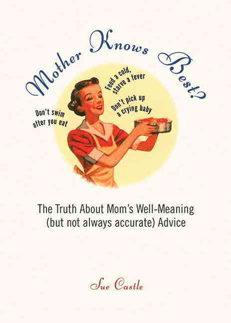 Mother Knows Best?: The Truth About Mom's Well-Meaning (But Not Always Accurate) Advice (Paperback)