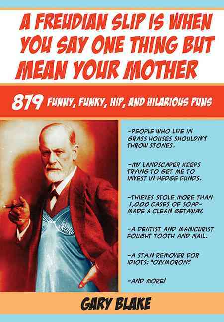A Freudian Slip Is When You Say One Thing but Mean Your Mother: 879 Funny, Funky, Hip, and Hilarious Puns (Paperback)