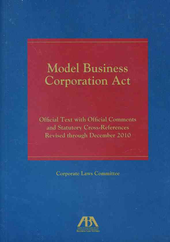 Model Business Corporation Act: Official Text With Official Comments and Statutory Cross-References Revised Throu... (Paperback)