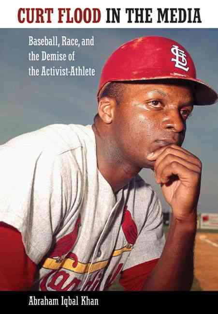 Curt Flood in the Media: Baseball, Race, and the Demise of the Activist-Athlete (Hardcover)