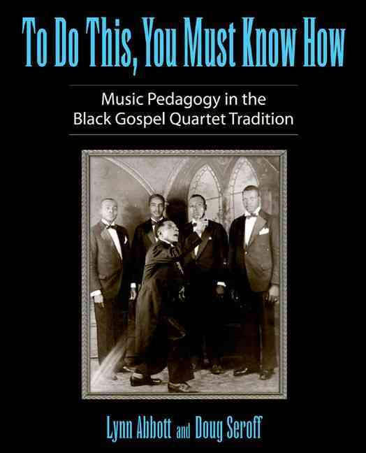 To Do This, You Must Know How: Music Pedagogy in the Black Gospel Quartet Tradition (Hardcover)