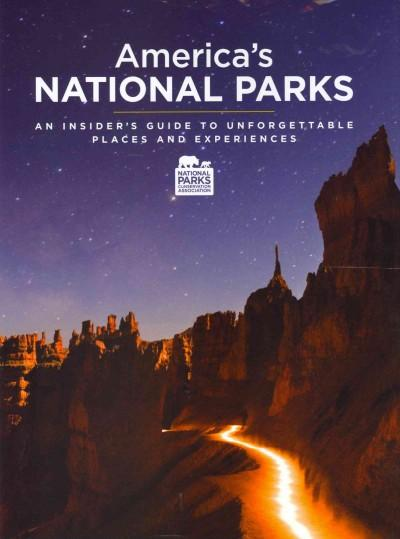 America's National Parks: An Insider's Guide to Unforgettable Places and Experiences (Hardcover)