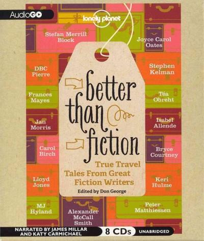 Better Than Fiction: True Travel Tales from Great Fiction Writers (CD-Audio)