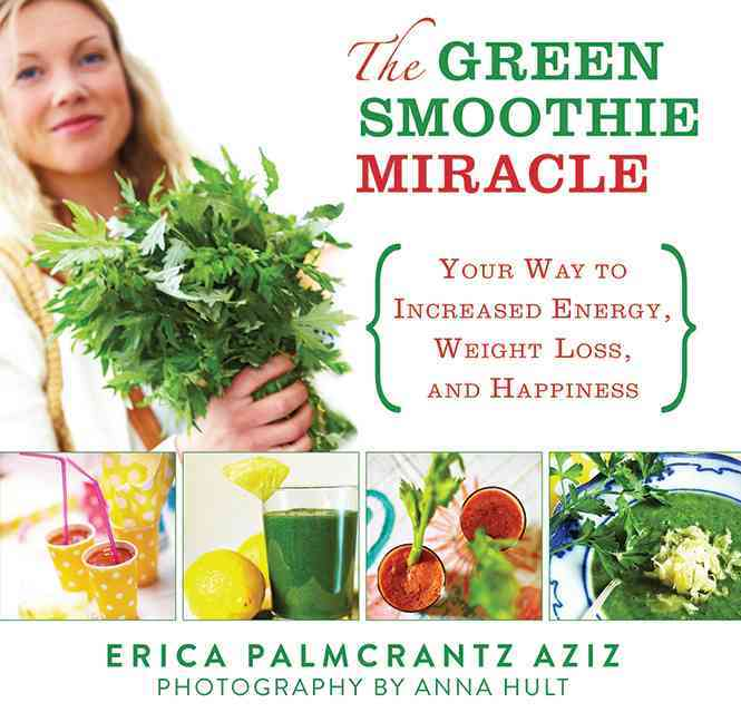 The Green Smoothie Miracle: Your Way to Weight Loss, Increased Energy, and Happiness (Hardcover)