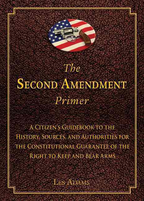 The Second Amendment Primer: A Citizen's Guidebook to the History, Sources, and Authorities for the Constitutiona... (Hardcover)