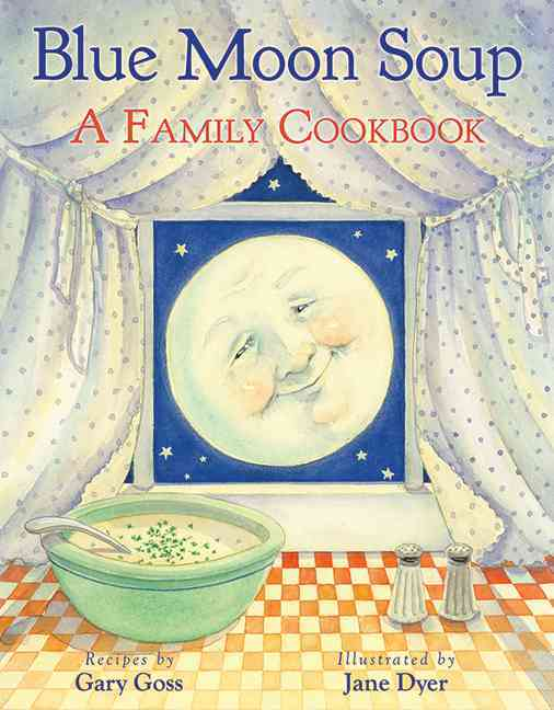 Blue Moon Soup: A Family Cookbook (Hardcover)