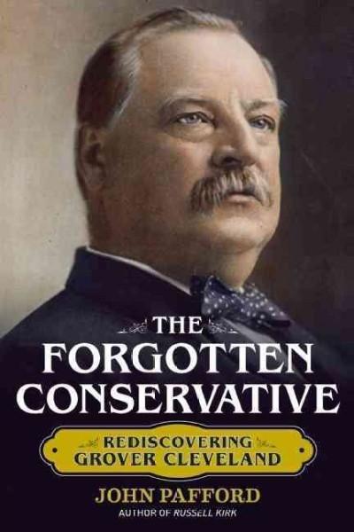 The Forgotten Conservative: Rediscovering Grover Cleveland (Hardcover)
