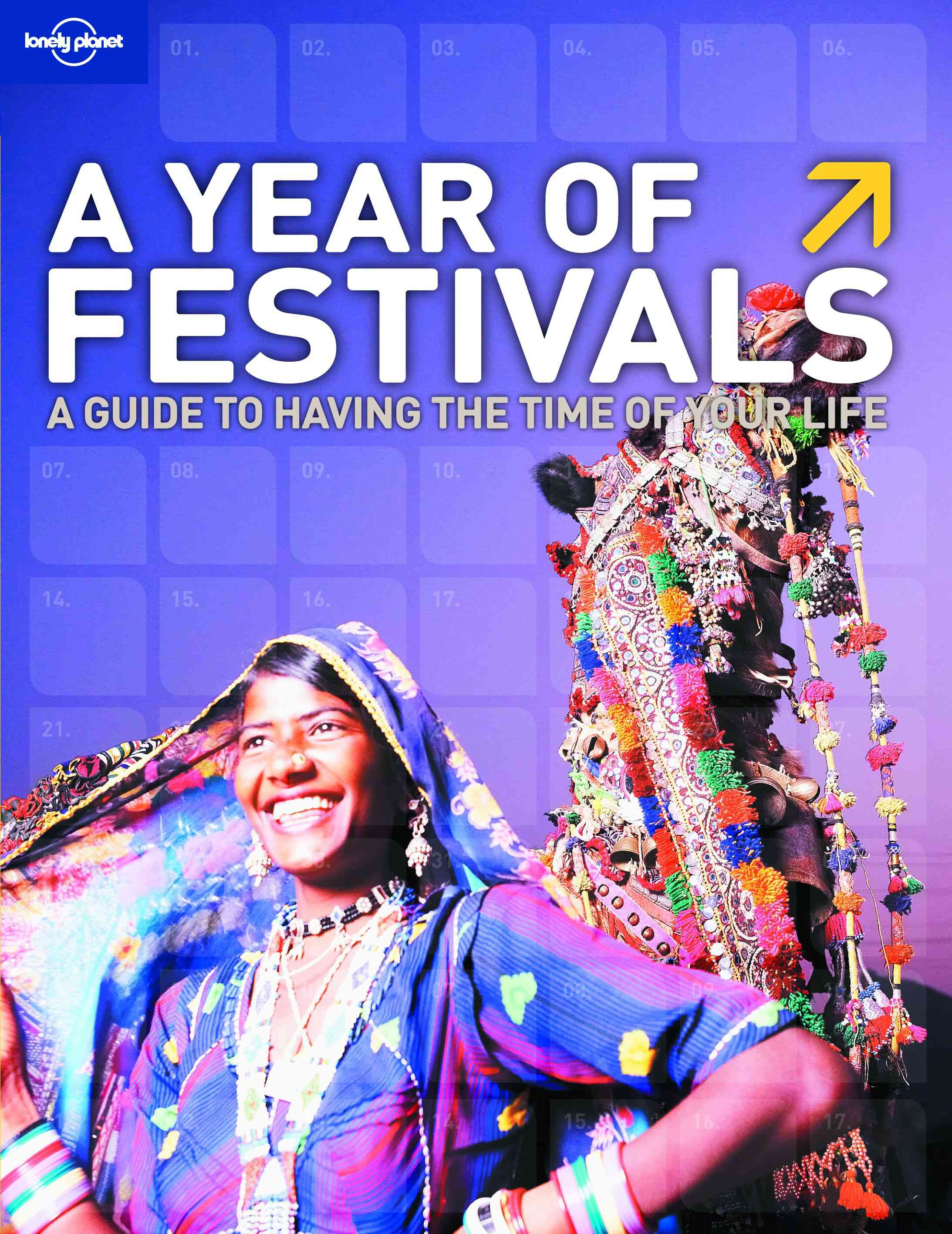 Lonely Planet A Year of Festivals: How to Have the Time of Your Life (Paperback)