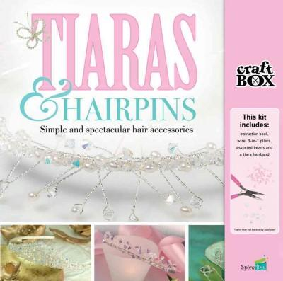 Tiaras & Hairpins: Simple and Spectacular Hair Accessories (General merchandise)