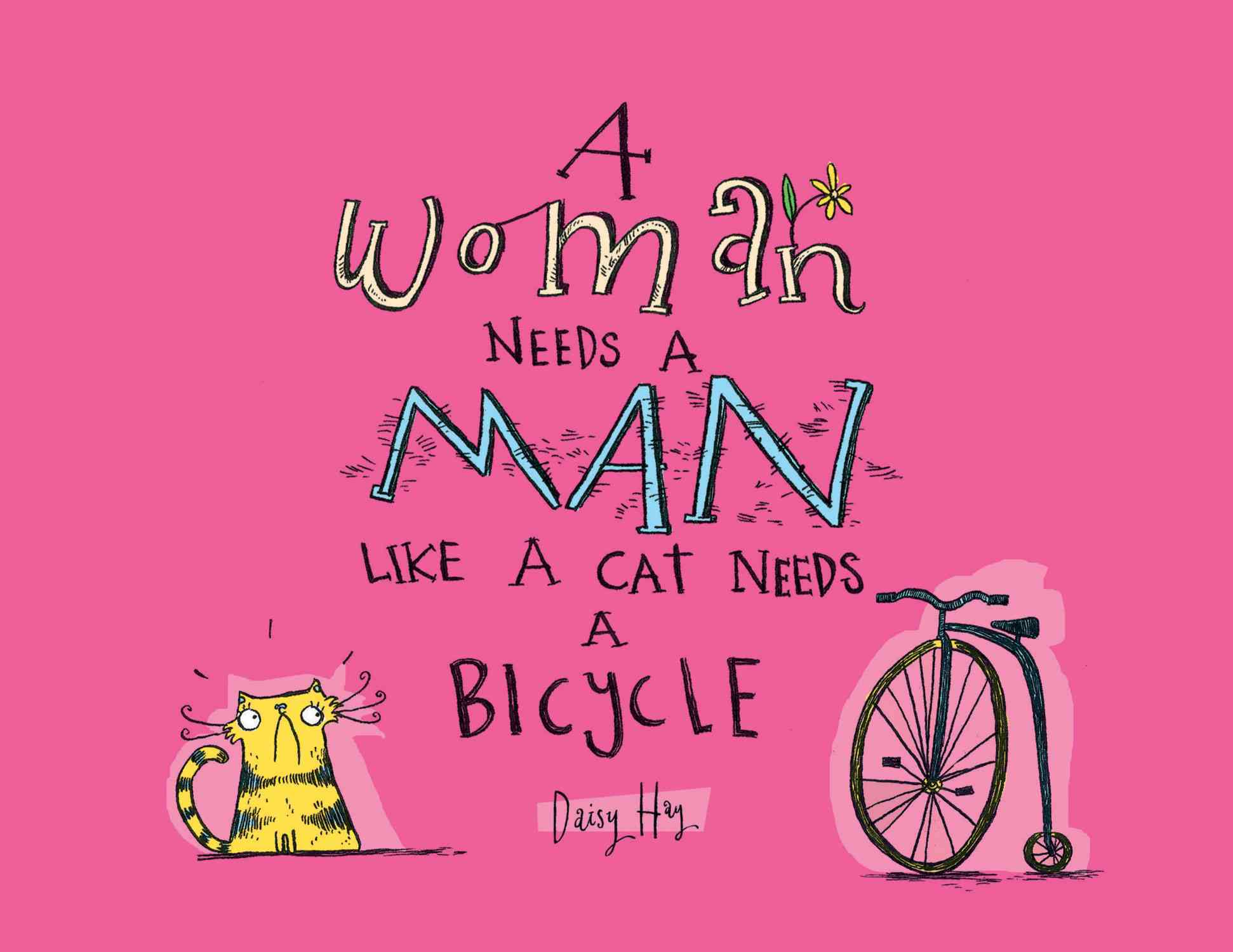 A Woman Needs a Man Like a Cat Needs a Bicycle (Hardcover)