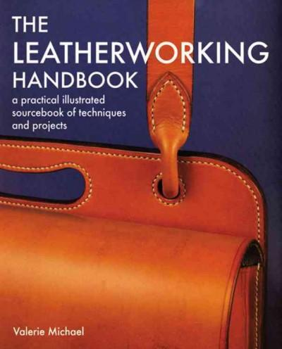 The Leatherworking Handbook: A Practical Illustrated Sourcebook of Techniques And Projects (Paperback)