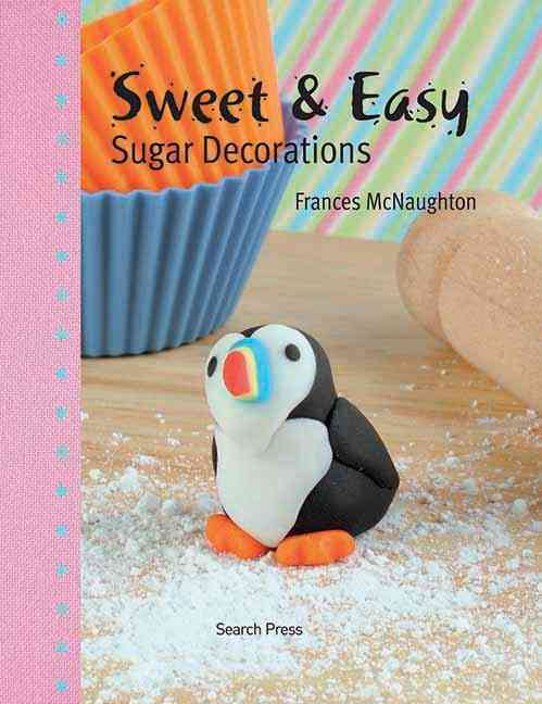 Sweet & Easy Sugar Decorations (Hardcover)