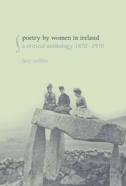 Poetry by Women in Ireland: A Critical Anthology 1870-1970 (Hardcover)