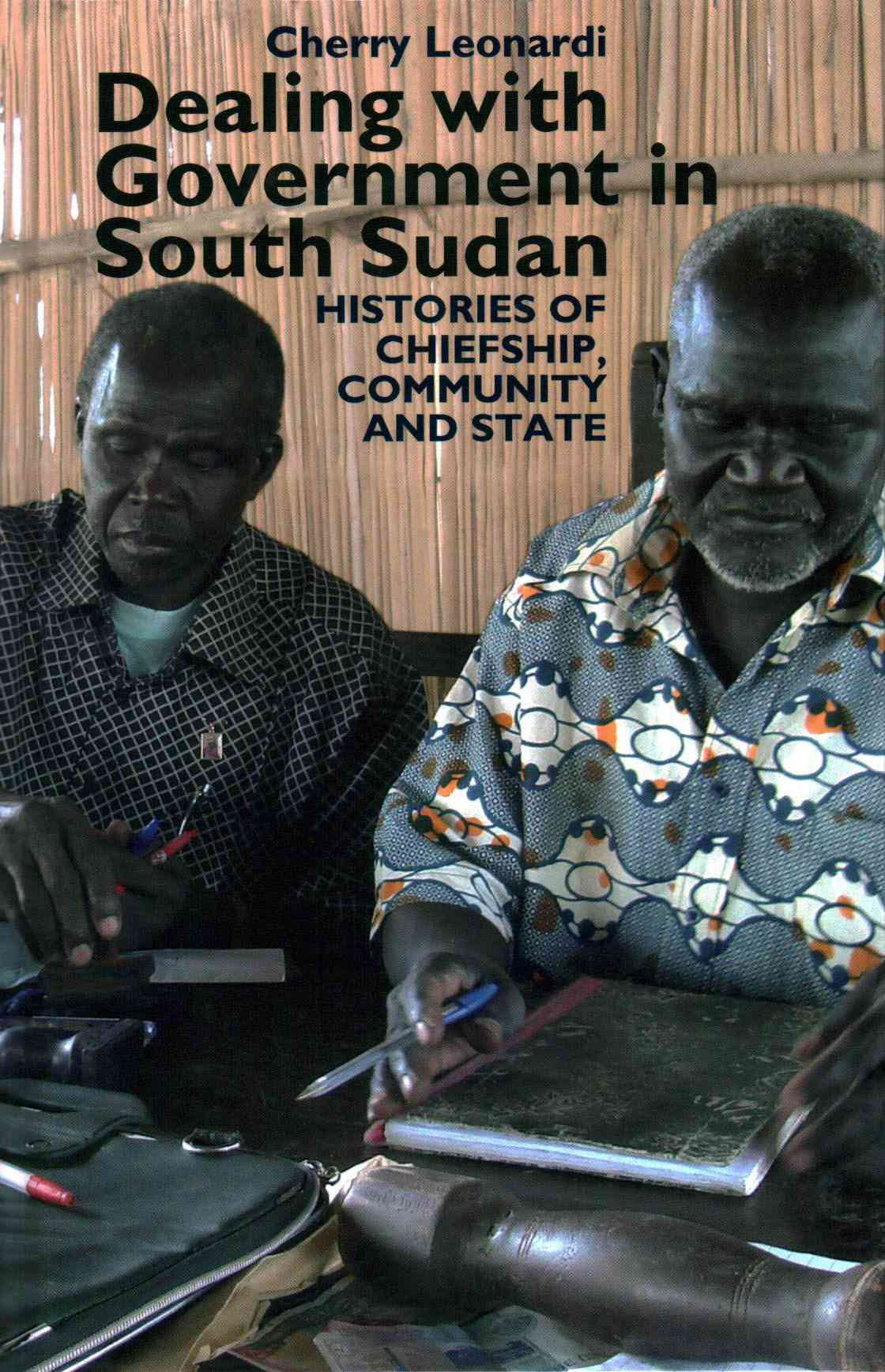 Dealing With Government in South Sudan: Histories of chiefship, community and state (Hardcover)