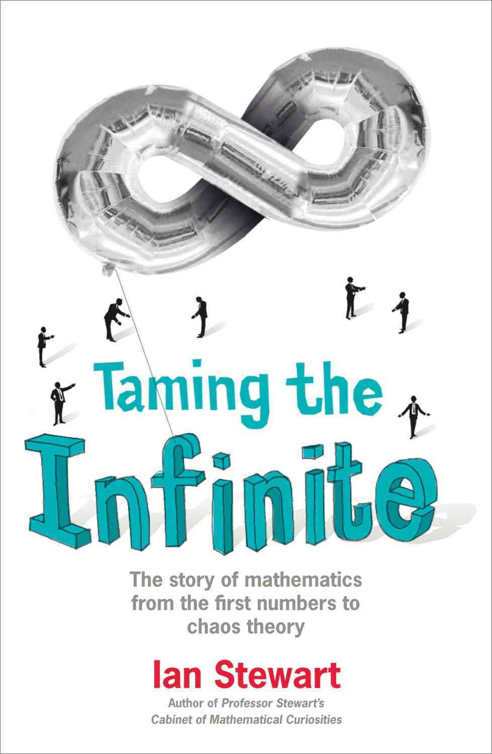 Taming the Infinite: The Story of Mathematics from the First Numbers to Chaos Theory (Paperback)