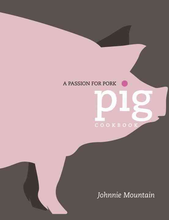 Pig: A Passion for Pork (Hardcover)