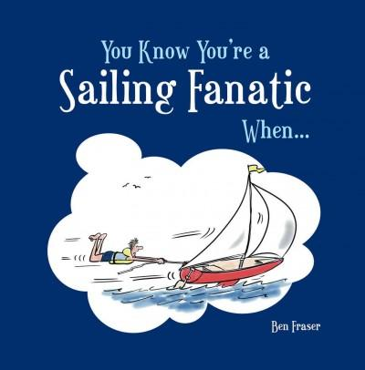 You Know You're a Sailing Fanatic When . . . (Hardcover)