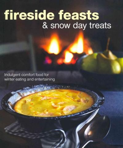Fireside Feasts & Snowy Day Treats: Indulgent Comfort Food for Winter Eating and Entertaining (Hardcover)